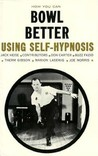 How You Can Bowl Better Using Self-Hypnosis by Jack Heise