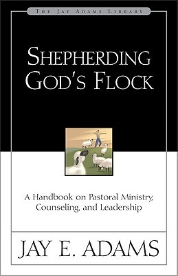 Shepherding God's Flock by Jay E. Adams