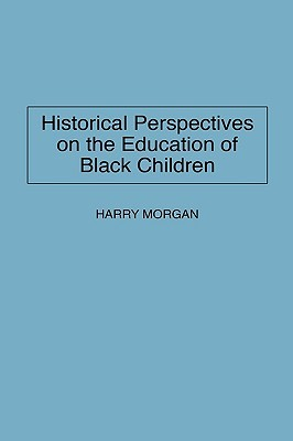 Historical Perspectives on the Education of Black Children