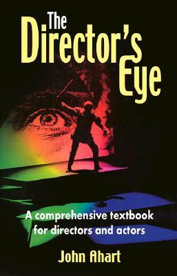 The Director's Eye: A Comprehensive Textbook for Directors and Actors
