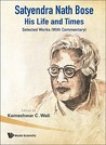 Satyendra Nath Bose: His Life and Times: Selected Works (with Commentary)