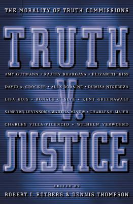 Truth V. Justice: The Morality of Truth Commissions