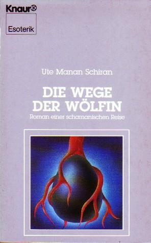 Die Wege der Wölfin. Roman einer schamanischen Reise