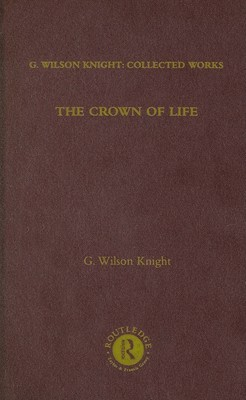 The Crown of Life: G. Wilson Knight: Collected Works, Volume 3