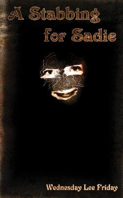 A Stabbing for Sadie by Wednesday Lee Friday