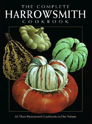 The Complete Harrowsmith Cookbook: All Three Harrowsmith Cookbooks in One Volume