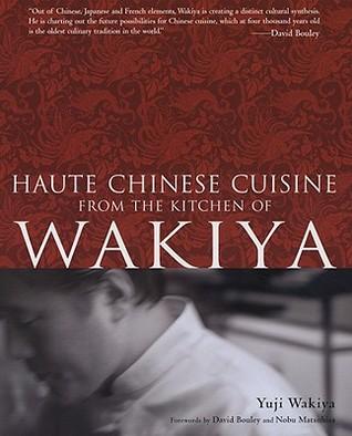 Haute Chinese Cuisine from the Kitchen of Wakiya