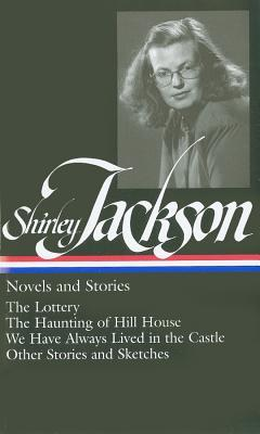 Novels & Stories: The Lottery / The Haunting of Hill House / We Have Always Lived in the Castle / Other Stories and Sketches