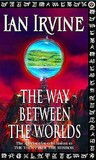 The Way Between the Worlds by Ian Irvine