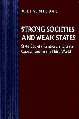 Strong Societies and Weak States by Joel Samuel Migdal
