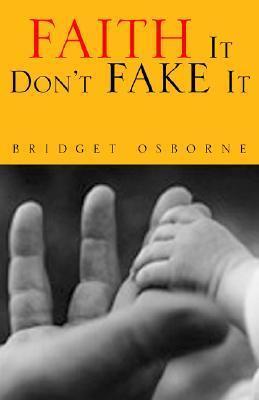 Faith It Don't Fake It
