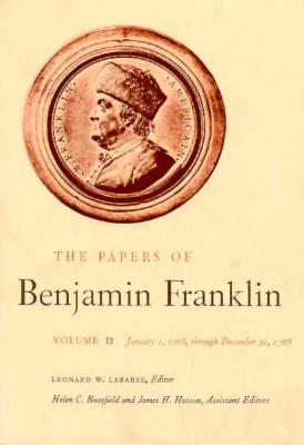 The Papers of Benjamin Franklin, Vol. 12: Volume 12: January 1, 1765 through December 31, 1765