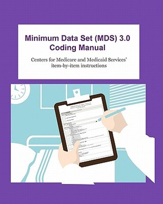 Minimum Data Set (MDS) 3.0 Coding Manual: Item-By-Item Instructions for Completing the MDS 3.0