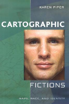 Cartographic Fictions: Maps, Race, and Identity