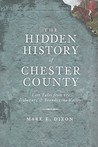 The Hidden History of Chester County: Lost Tales from the Delaware & Brandywine Valleys