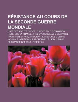 Resistance Au Cours de La Seconde Guerre Mondiale: Liste Des Agents Du SOE, Europe Sous Domination Nazie, SOE En France