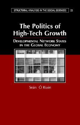 The Politics of High Tech Growth: Developmental Network States in the Global Economy
