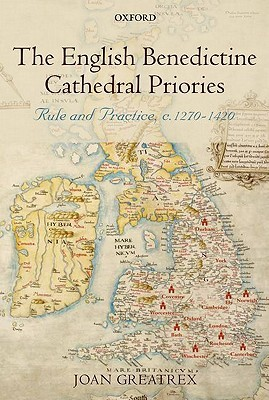The English Benedictine Cathedral Priories: Rule and Practice, C. 1270-1420