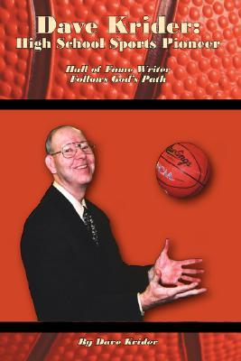 Dave Krider: High School Sports Pioneer: Hall of Fame Writer Follows God's Path
