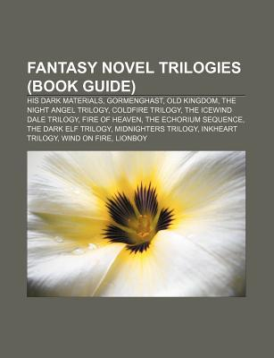 Fantasy Novel Trilogies (Book Guide): His Dark Materials, Gormenghast, Old Kingdom, the Night Angel Trilogy, Coldfire Trilogy