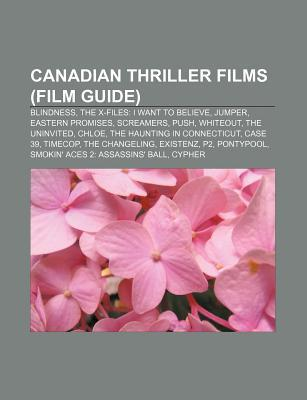 Canadian Thriller Films (Film Guide): Blindness, the X-Files: I Want to Believe, Jumper, Eastern Promises, Screamers, Push, Whiteout