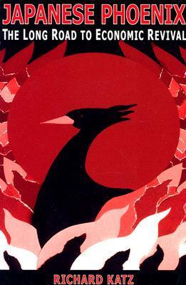 Japanese Phoenix: The Long Road to Economic Reviva...