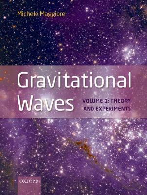 Gravitational Waves: Volume 1: Theory and Experiments Volume 1: Theory andExperiments