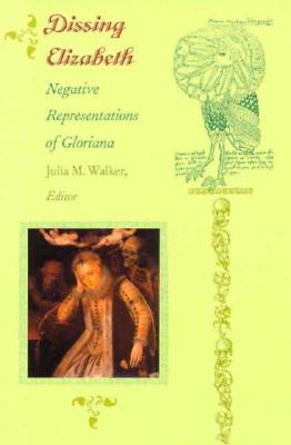 Dissing Elizabeth: Negative Representations of Gloriana