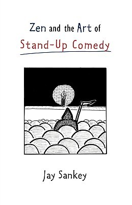 Zen and the Art of Stand-Up Comedy by Jay Sankey