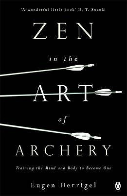 Zen in the Art of Archery: Training the Mind and Body to Become One