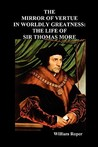 The Mirror of Virtue in Worldly Greatness, or the Life of Sir Thomas More