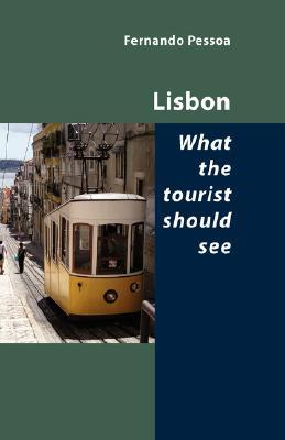 Lisbon - What the Tourist Should See by Fernando Pessoa
