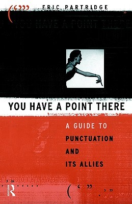 You Have a Point There: A Guide to Punctuation and Its Allies