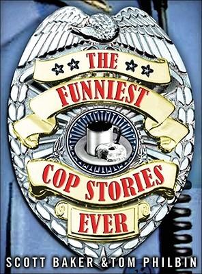 The Funniest Cop Stories Ever by Scott      Baker