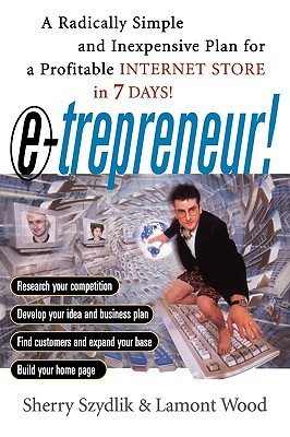 E-Trepreneuer: A Radically Simple and Inexpensive Plan for a Profitable Internet Store in 7 Days!