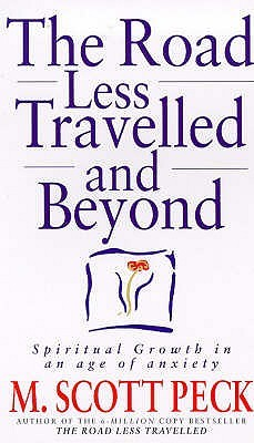 Ebook The Road Less Travelled And Beyond: Spiritual Growth in an Age of Anxiety by M. Scott Peck TXT!