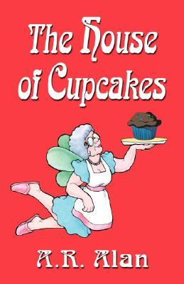 The House Of Cupcakes by A.R., Alan