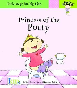 Princess of the Potty (Now I'm Growing! - Little Steps for Big Kids!)