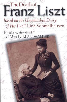 The Death of Franz Liszt: Based on the Unpublished Diary of His Pupil Lina Schmalhausen