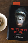 My Life Among the Apes by Cary Fagan