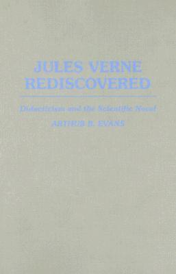 Jules Verne Rediscovered: Didacticism and the Scientific Novel