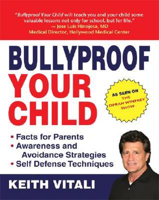 Bullyproof Your Child: An Expert's Advice on Teaching Children to Defend Themselves