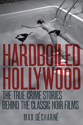 Hardboiled Hollywood: The True Crime Stories that Inspired the Great Noir Films