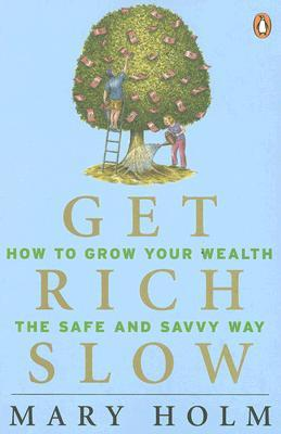 Get Rich Slow: How to Grow Your Wealth the Safe and Savvy Way