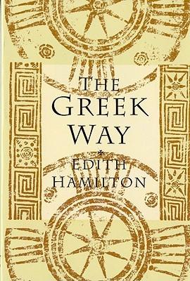 The Greek Way by Edith Hamilton