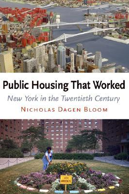 Public Housing That Worked by Nicholas Dagen Bloom