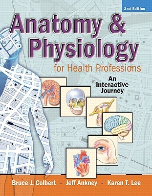 Anatomy and Physiology for Health Professions: An Interactive ...