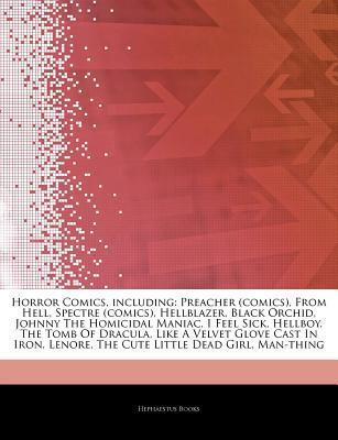 Articles on Horror Comics, Including: Preacher (Comics), from Hell, Spectre (Comics), Hellblazer, Black Orchid, Johnny the Homicidal Maniac, I Feel Sick, Hellboy, the Tomb of Dracula, Like a Velvet Glove Cast in Iron, Lenore