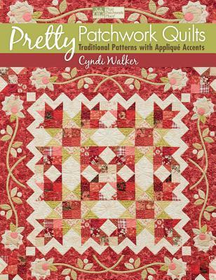 Pretty Patchwork Quilts: Traditional Patterns with Applique Accents