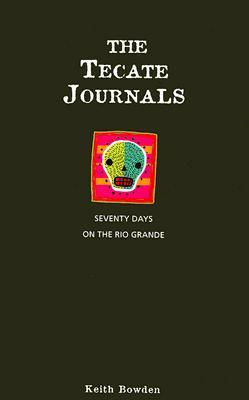 The Tecate Journals by Keith Bowden